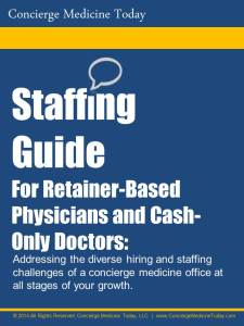 eBOOK -- Free Downlaod: Addressing the diverse hiring and staffing challenges of a concierge medicine office at all stages of your growth.