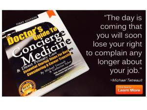NEW RELEASE -- now available! It took nearly 3 years to write ... The Doctor's Guide to Concierge Medicine (nearly 400 pages of industry insight plus, over two dozen physician contributions compiled in one book) -- On Sale $129.95 (Reg. $189.95)