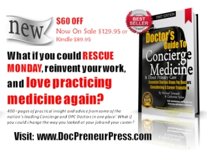 $60 OFF RIGHT NOW SALE -- The Doctor's Guide to Concierge Medicine (400+ pages of industry insight & over two dozen physician contributions in one place) -- On Sale $129.95 (Reg. $189.95)