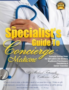 "(PRE-SALE) NEW BOOK AVAILABLE SEPTEMBER 1, 2016 ... ""The Specialist's Guide To Concierge Medicine"" -- Specialist's in Cardiology, Dentistry, Neurology and Even Nurses, PA's , FNP's & Others Are Considering Starting A Subscription Program Geared Towards Price Transparency & Membership(s) ... Learn What Is It Going to Take Before You Can Move Forward ..."