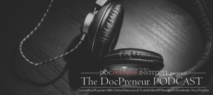 "Listen and Learn from Industry Leaders, Innovators and More in our ... ""The DocPreneur Podcast"" (Free)"