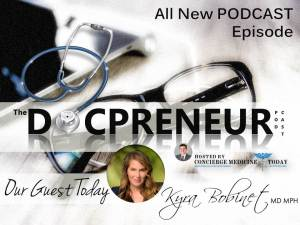 docpreneur podcast_kyra Bobinet MD 2018 concierge medicine forum today2019